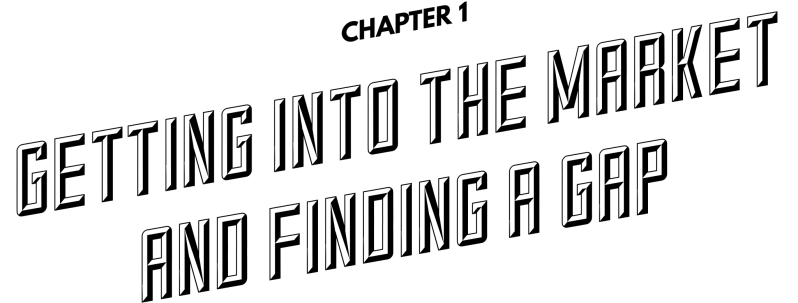 Chapter 1: Getting into the market and finding a gap