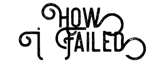How I failed