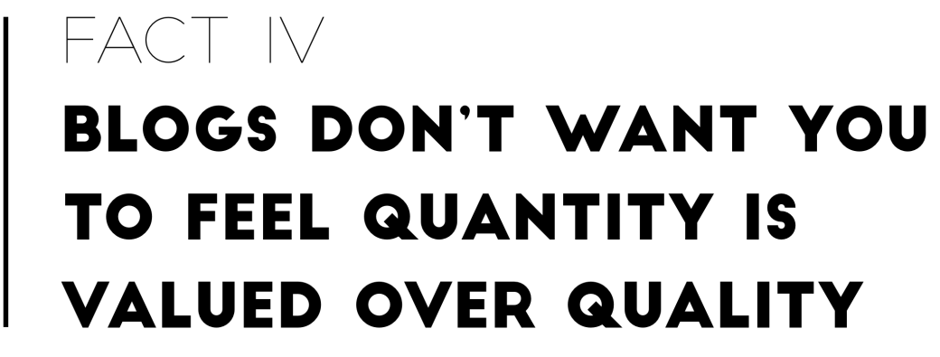 Fact 4: Blogs Don't Want You To Feel Quantity Is Valued Over Quality